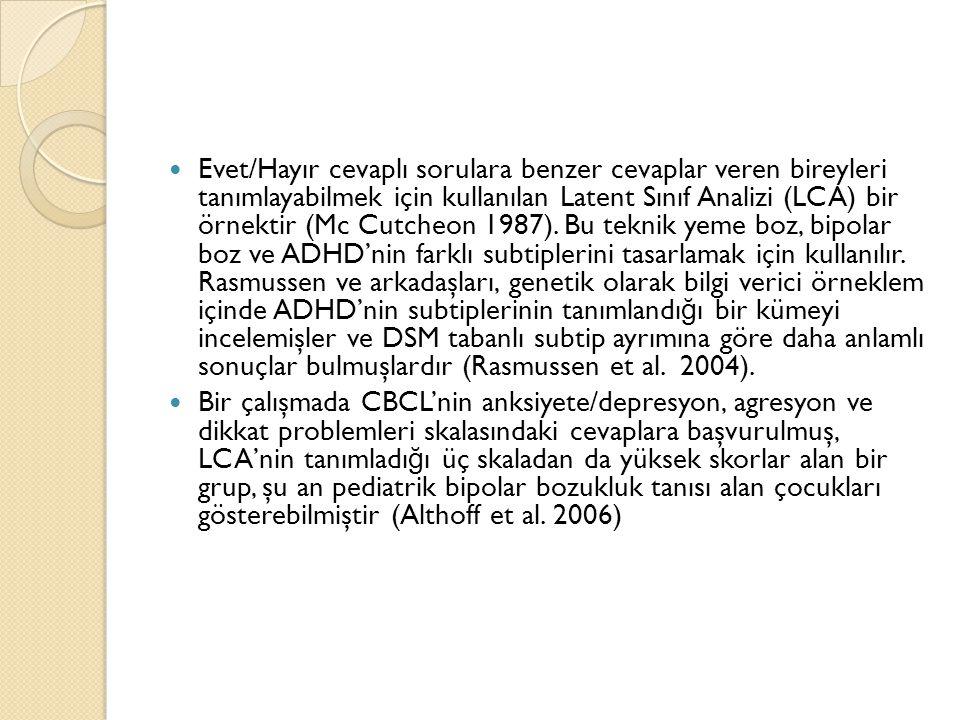 Evet/Hayır cevaplı sorulara benzer cevaplar veren bireyleri tanımlayabilmek için kullanılan Latent Sınıf Analizi (LCA) bir örnektir (Mc Cutcheon 1987)