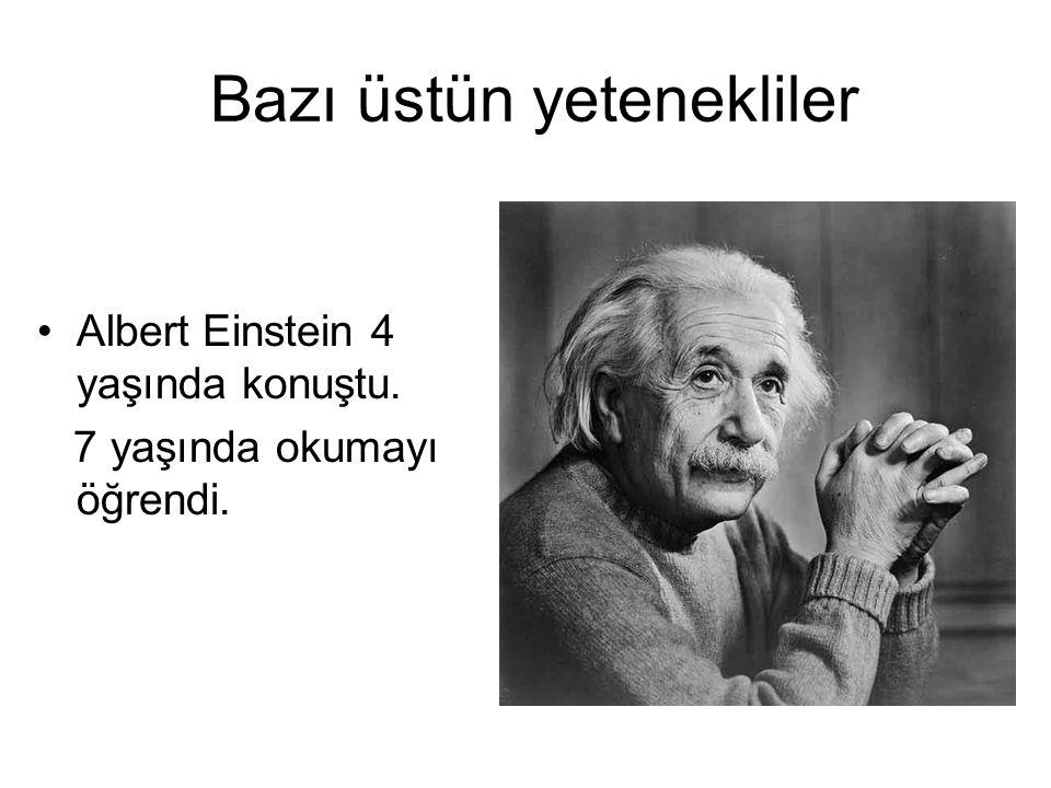 Bazı üstün yetenekliler Albert Einstein 4 yaşında konuştu. 7 yaşında okumayı öğrendi.
