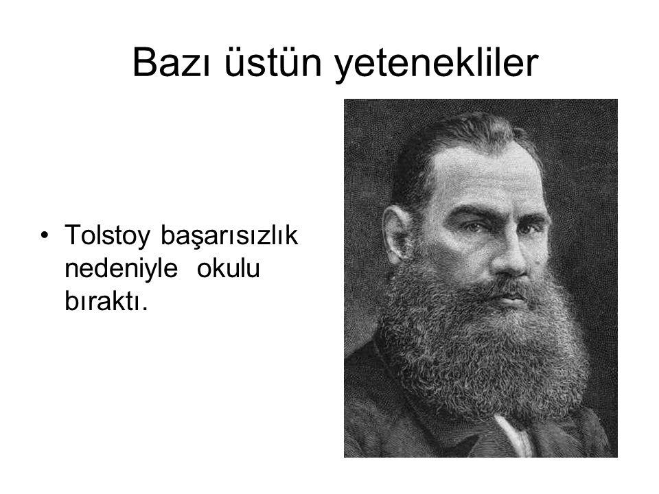 Bazı üstün yetenekliler Tolstoy başarısızlık nedeniyle okulu bıraktı.