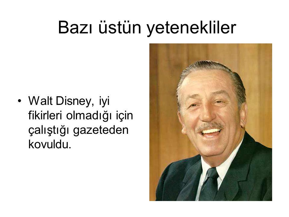 Bazı üstün yetenekliler Walt Disney, iyi fikirleri olmadığı için çalıştığı gazeteden kovuldu.