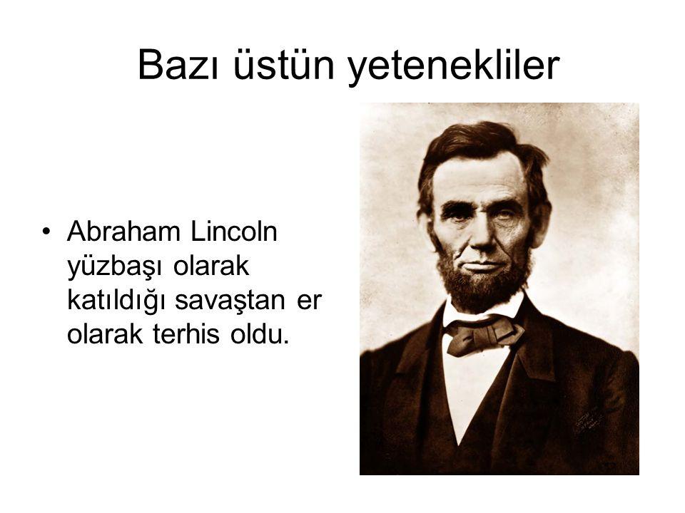 Bazı üstün yetenekliler Abraham Lincoln yüzbaşı olarak katıldığı savaştan er olarak terhis oldu.