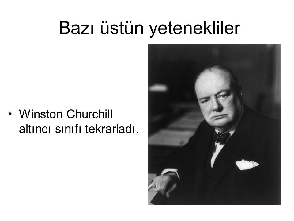 Bazı üstün yetenekliler Winston Churchill altıncı sınıfı tekrarladı.
