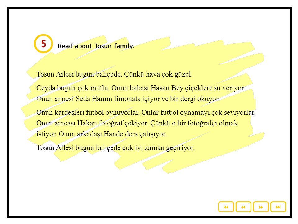 Read about Tosun family.Tosun Ailesi bugün bahçede.