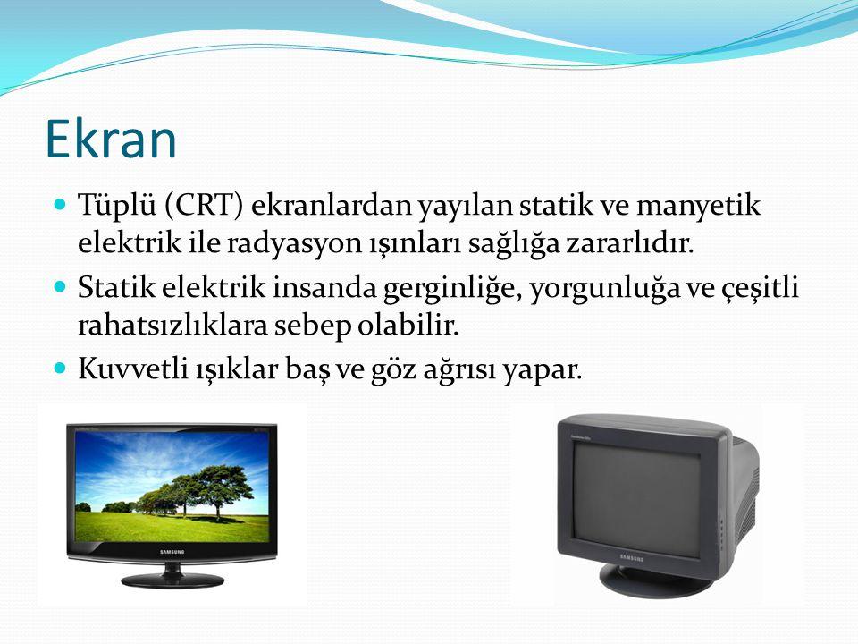 Ekran Tüplü (CRT) ekranlardan yayılan statik ve manyetik elektrik ile radyasyon ışınları sağlığa zararlıdır. Statik elektrik insanda gerginliğe, yorgu