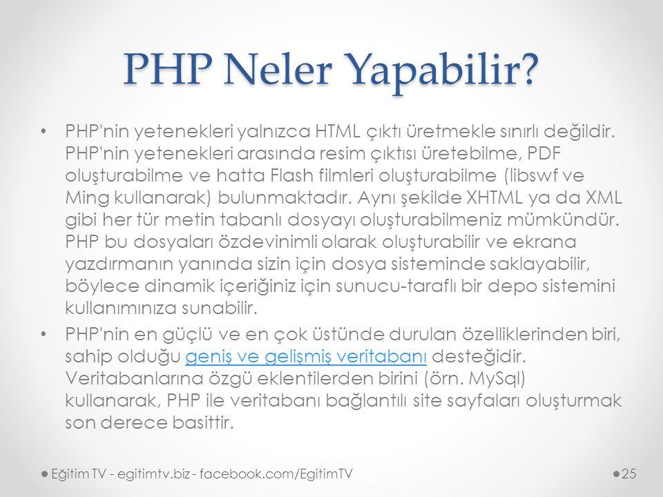 PHP Neler Yapabilir.PHP nin yetenekleri yalnızca HTML çıktı üretmekle sınırlı değildir.