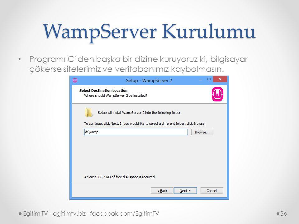 WampServer Kurulumu Eğitim TV - egitimtv.biz - facebook.com/EgitimTV36 Programı C'den başka bir dizine kuruyoruz ki, bilgisayar çökerse sitelerimiz ve veritabanımız kaybolmasın.