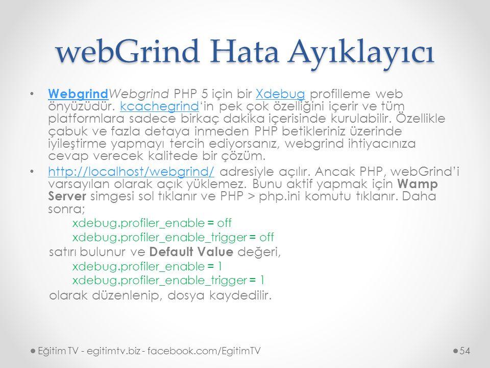 webGrind Hata Ayıklayıcı Webgrind Webgrind PHP 5 için bir Xdebug profilleme web önyüzüdür.
