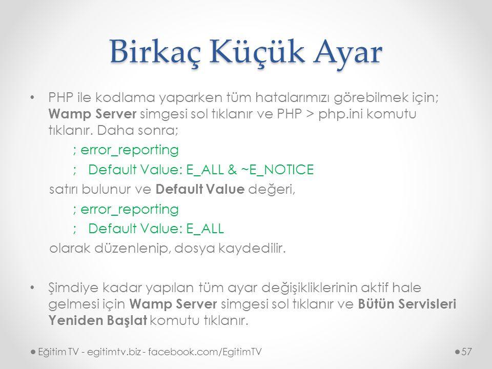 Birkaç Küçük Ayar PHP ile kodlama yaparken tüm hatalarımızı görebilmek için; Wamp Server simgesi sol tıklanır ve PHP > php.ini komutu tıklanır.