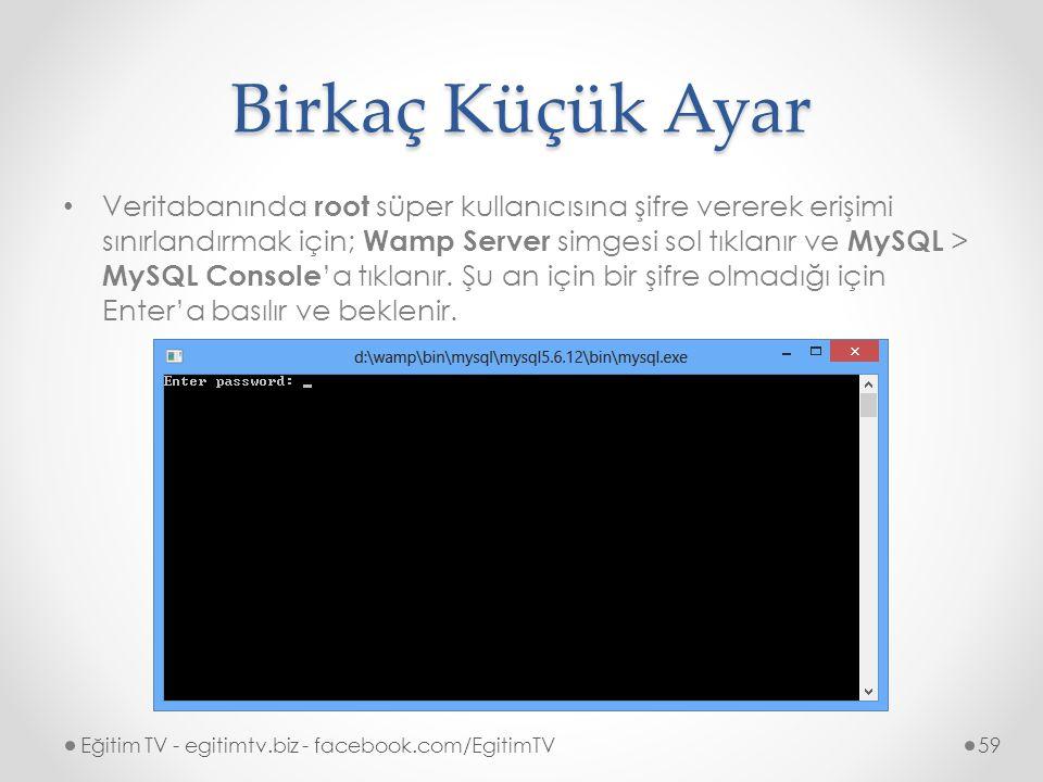 Birkaç Küçük Ayar Veritabanında root süper kullanıcısına şifre vererek erişimi sınırlandırmak için; Wamp Server simgesi sol tıklanır ve MySQL > MySQL Console 'a tıklanır.