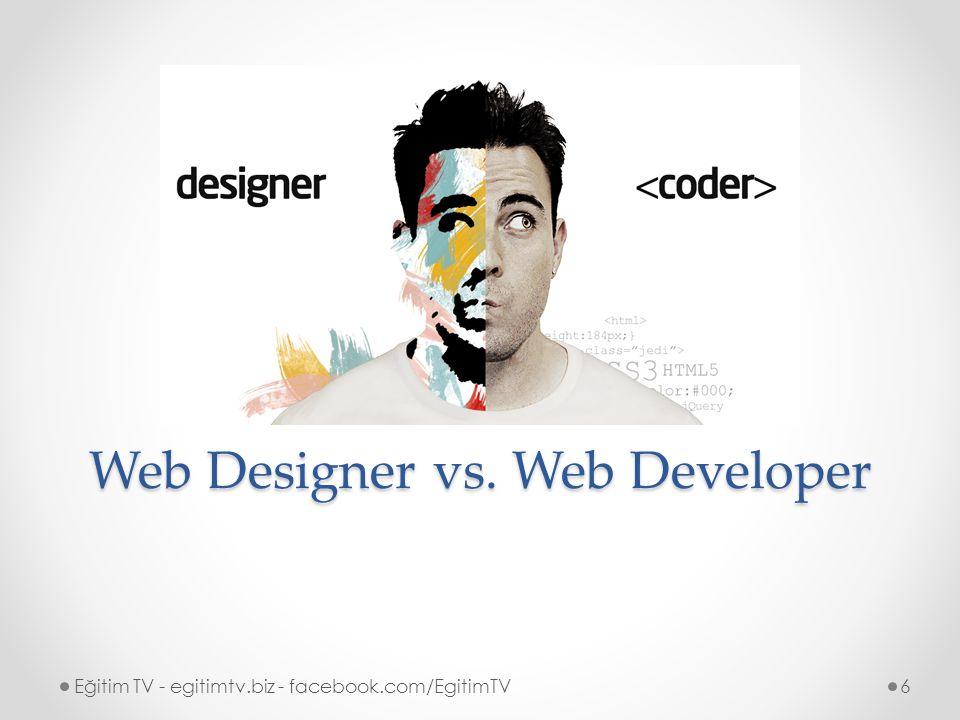 Web Tasarımcı (Web Designer) Eğitim TV - egitimtv.biz - facebook.com/EgitimTV7 Web tasarımcı, sadece ve sadece İnternet sayfası tasarlar.