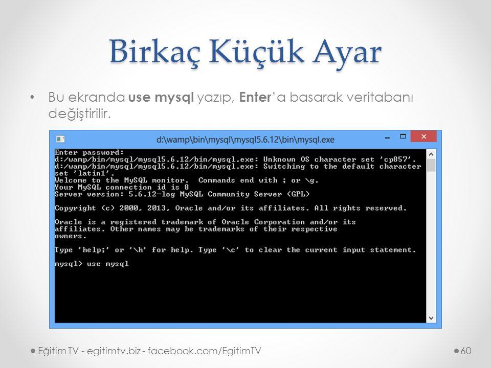 Birkaç Küçük Ayar Bu ekranda use mysql yazıp, Enter 'a basarak veritabanı değiştirilir.
