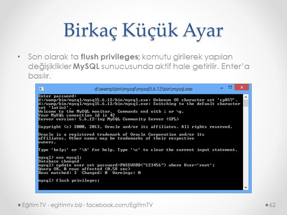 Birkaç Küçük Ayar Son olarak ta flush privileges; komutu girilerek yapılan değişiklikler MySQL sunucusunda aktif hale getirilir.