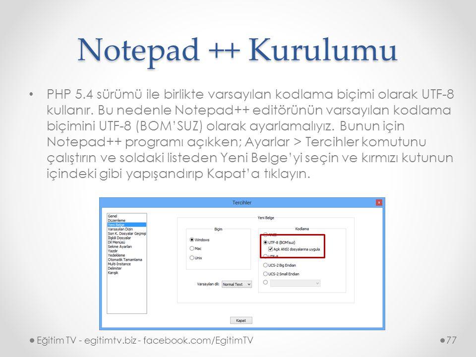 Notepad ++ Kurulumu PHP 5.4 sürümü ile birlikte varsayılan kodlama biçimi olarak UTF-8 kullanır.