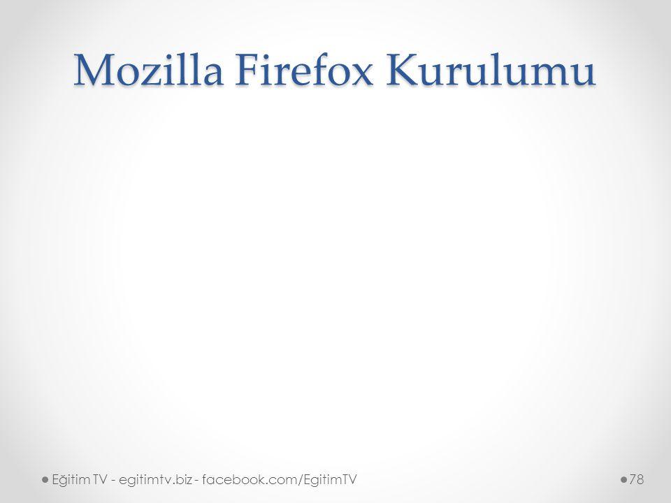 Mozilla Firefox Kurulumu Eğitim TV - egitimtv.biz - facebook.com/EgitimTV78