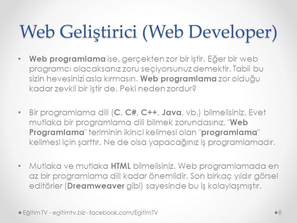 Web Geliştirici (Web Developer) Eğitim TV - egitimtv.biz - facebook.com/EgitimTV9 Görsel editörlerden dolayı HTML dilini bilmesem de olur gibi bir düşünceye kapılıyorsanız yanılırsınız.