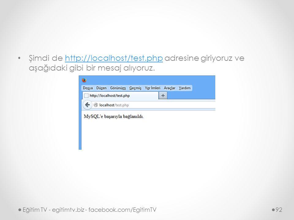 Şimdi de http://localhost/test.php adresine giriyoruz ve aşağıdaki gibi bir mesaj alıyoruz.http://localhost/test.php Eğitim TV - egitimtv.biz - facebook.com/EgitimTV92