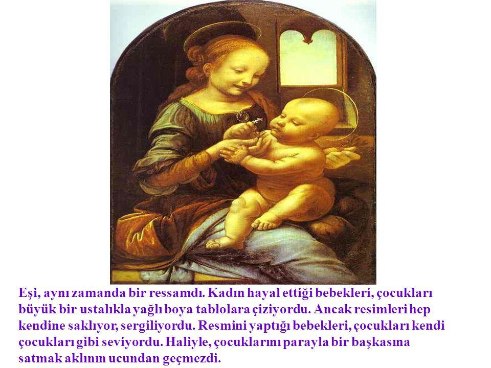 Eşi, aynı zamanda bir ressamdı. Kadın hayal ettiği bebekleri, çocukları büyük bir ustalıkla yağlı boya tablolara çiziyordu. Ancak resimleri hep kendin