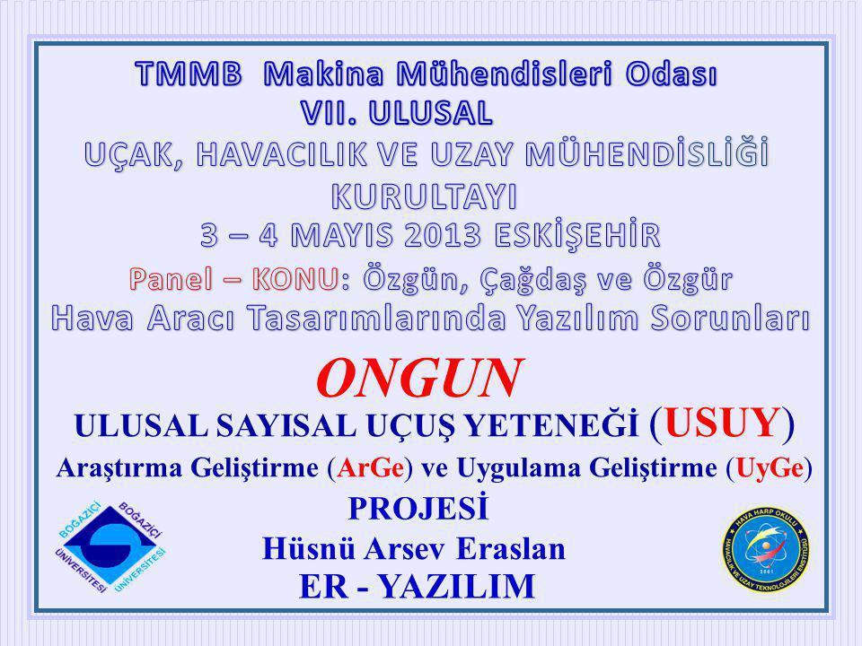 Hüsnü Arsev Eraslan ULUSAL SAYISAL UÇUŞ YETENEĞİ (USUY) ONGUN Araştırma Geliştirme (ArGe) ve Uygulama Geliştirme (UyGe) PROJESİ ER - YAZILIM