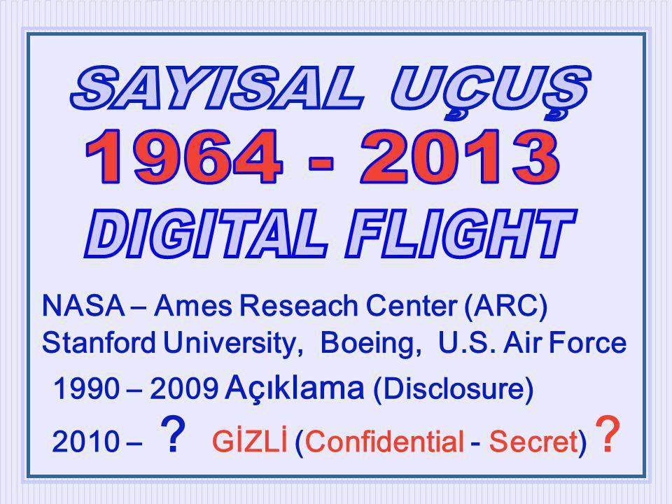 NASA – Ames Reseach Center (ARC) Stanford University, Boeing, U.S. Air Force 1990 – 2009 Açıklama (Disclosure) 2010 – ? GİZLİ (Confidential - Secret)