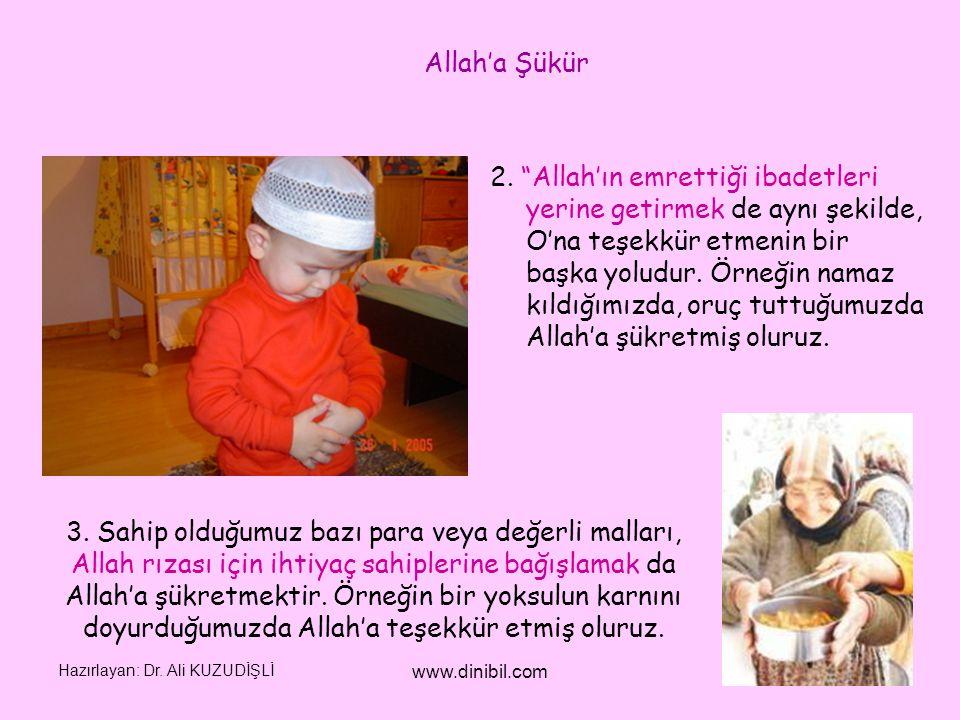 """Hazırlayan: Dr. Ali KUZUDİŞLİ www.dinibil.com 2. """"Allah'ın emrettiği ibadetleri yerine getirmek de aynı şekilde, O'na teşekkür etmenin bir başka yolud"""