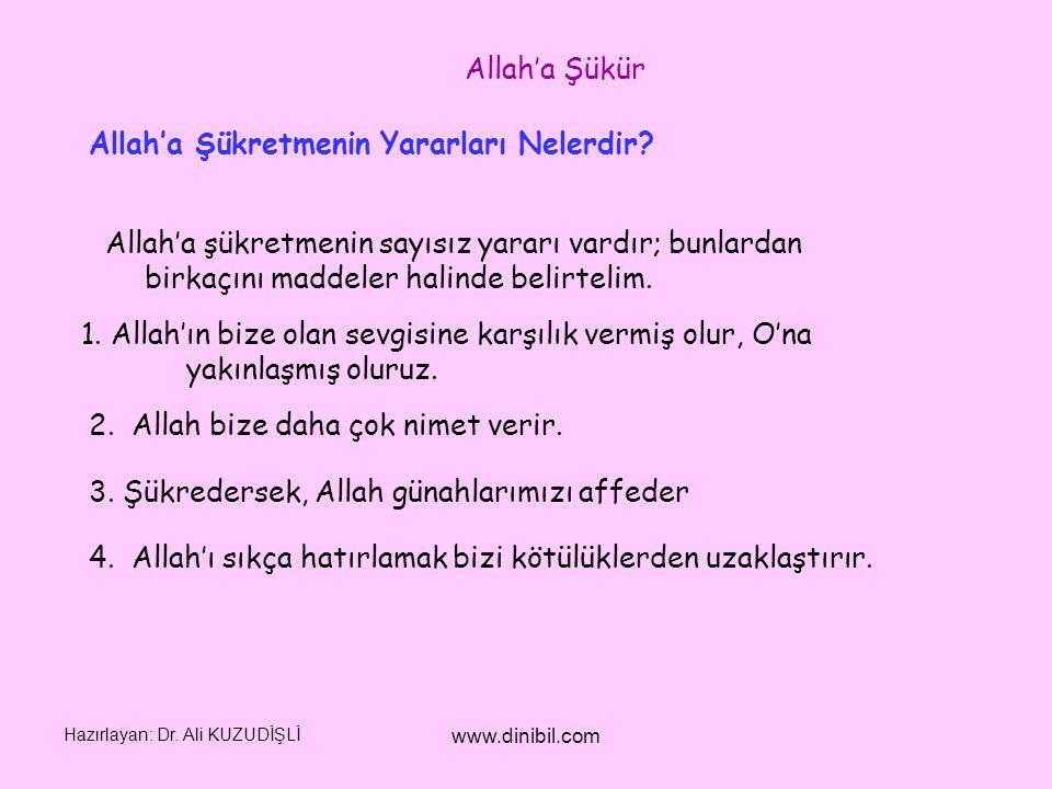 Hazırlayan: Dr. Ali KUZUDİŞLİ www.dinibil.com Allah'a Şükretmenin Yararları Nelerdir? Allah'a şükretmenin sayısız yararı vardır; bunlardan birkaçını m