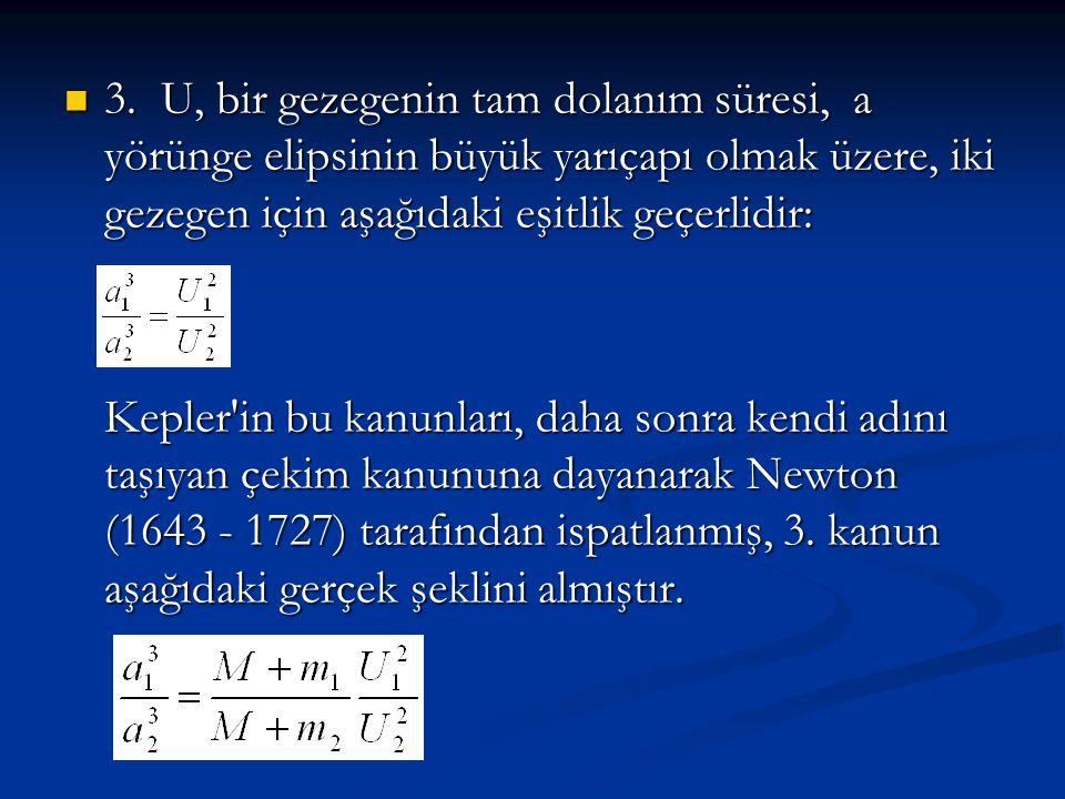 3. U, bir gezegenin tam dolanım süresi, a yörünge elipsinin büyük yarıçapı olmak üzere, iki gezegen için aşağıdaki eşitlik geçerlidir: 3. U, bir gezeg