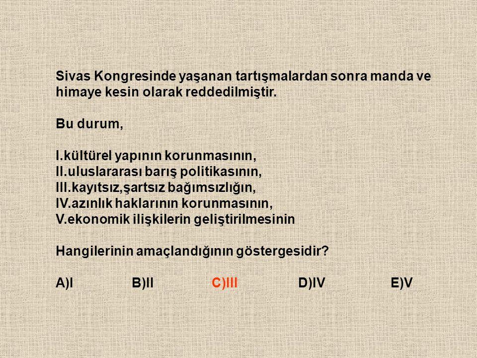 Sivas Kongresinde yaşanan tartışmalardan sonra manda ve himaye kesin olarak reddedilmiştir. Bu durum, I.kültürel yapının korunmasının, II.uluslararası