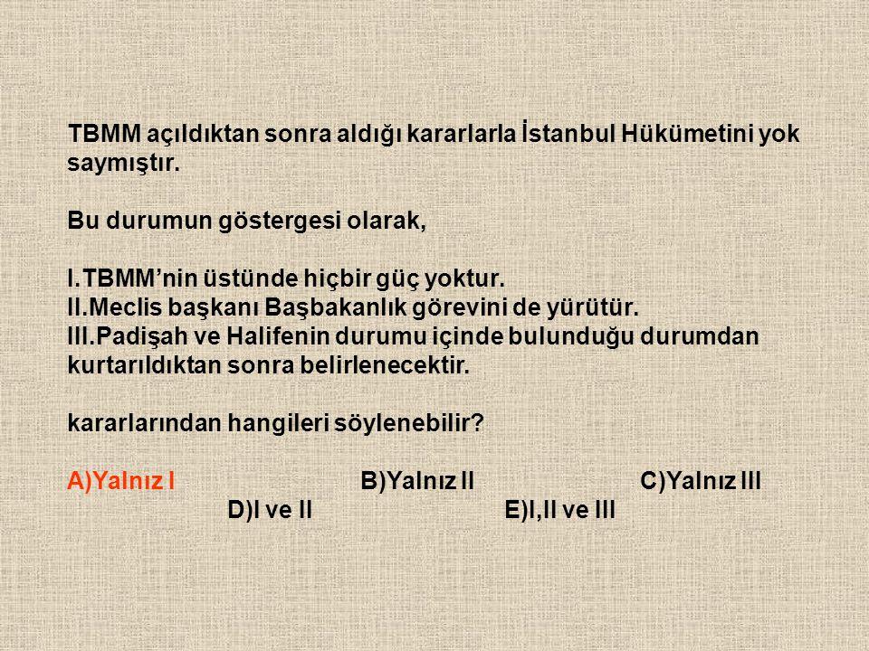 TBMM açıldıktan sonra aldığı kararlarla İstanbul Hükümetini yok saymıştır. Bu durumun göstergesi olarak, I.TBMM'nin üstünde hiçbir güç yoktur. II.Mecl