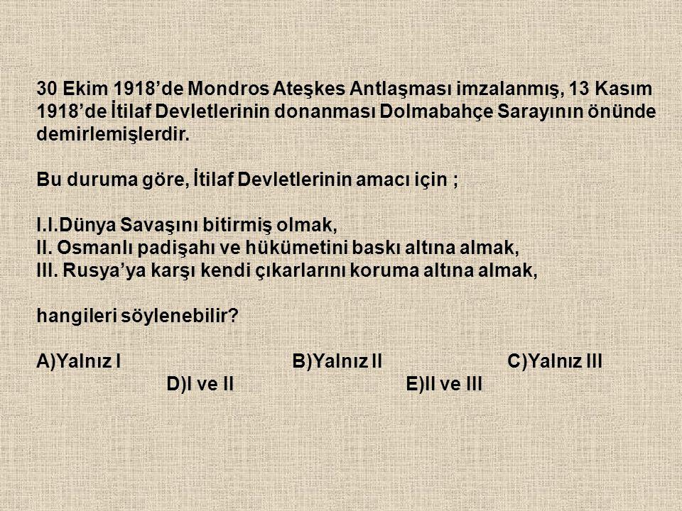 30 Ekim 1918'de Mondros Ateşkes Antlaşması imzalanmış, 13 Kasım 1918'de İtilaf Devletlerinin donanması Dolmabahçe Sarayının önünde demirlemişlerdir. B