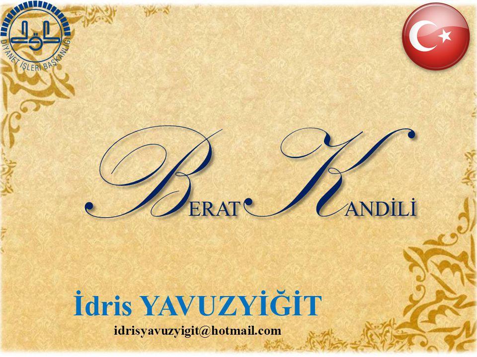 İdris YAVUZYİĞİT idrisyavuzyigit@hotmail.com B ERAT K ANDİLİ