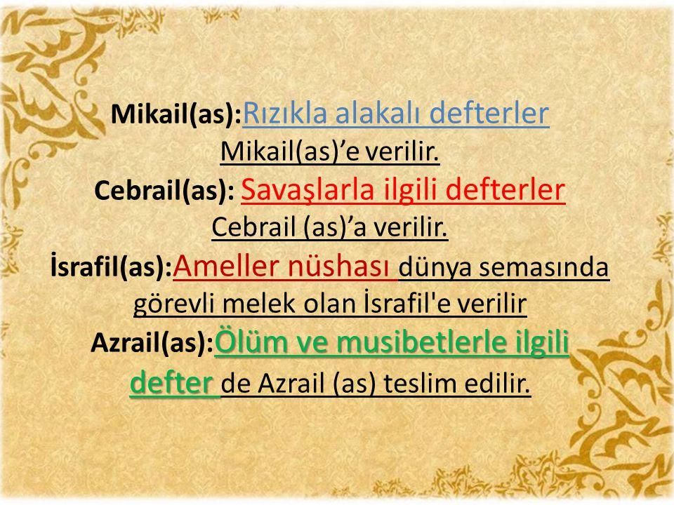 Mikail(as): Rızıkla alakalı defterler Mikail(as)'e verilir. Cebrail(as): Savaşlarla ilgili defterler Cebrail (as)'a verilir. İsrafil(as): Ameller nüsh