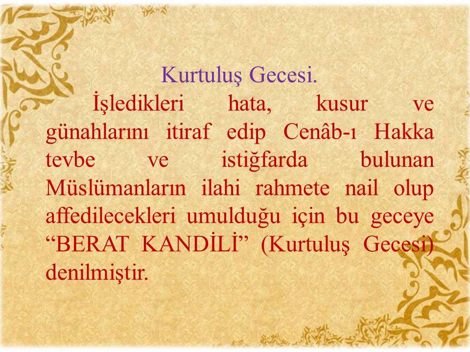 Kurtuluş Gecesi. İşledikleri hata, kusur ve günahlarını itiraf edip Cenâb-ı Hakka tevbe ve istiğfarda bulunan Müslümanların ilahi rahmete nail olup af