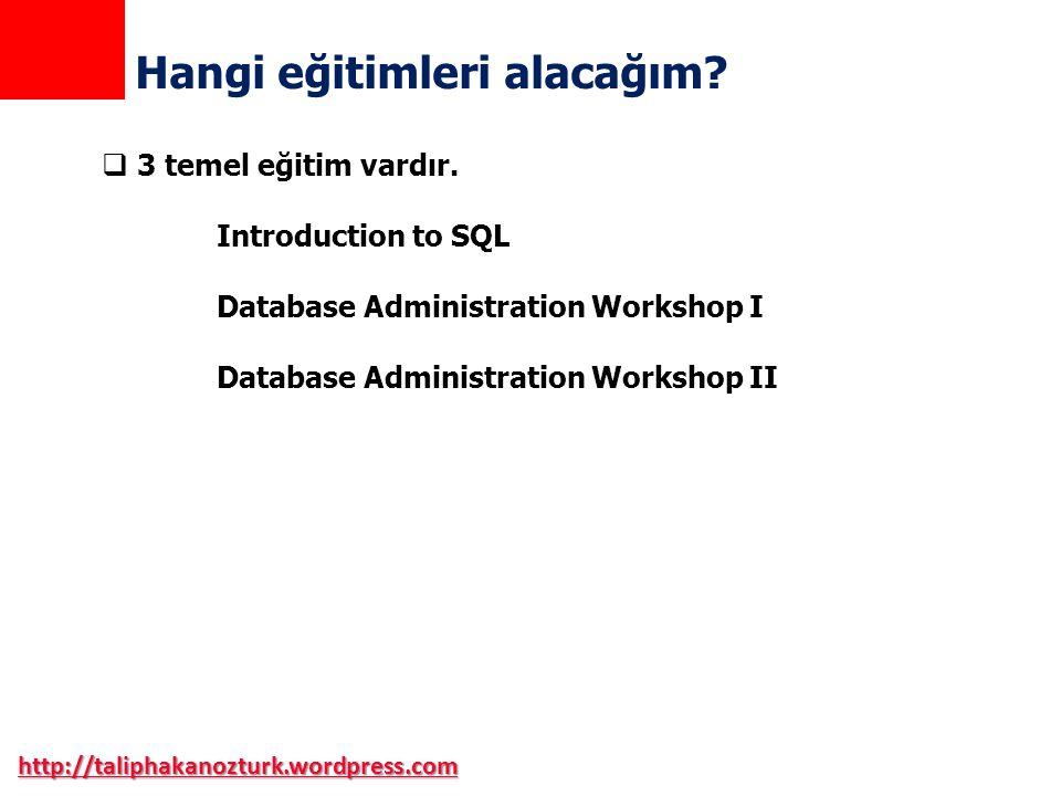 http://taliphakanozturk.wordpress.com Hangi eğitimleri alacağım?  3 temel eğitim vardır. Introduction to SQL Database Administration Workshop I Datab