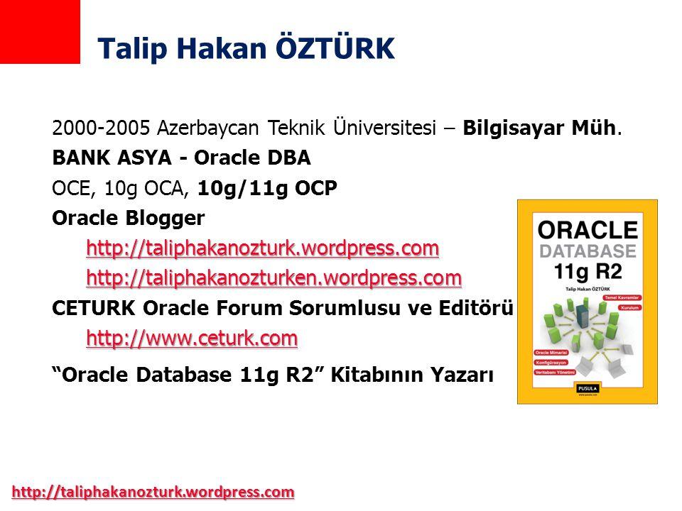 http://taliphakanozturk.wordpress.com Talip Hakan ÖZTÜRK 2000-2005 Azerbaycan Teknik Üniversitesi – Bilgisayar Müh. BANK ASYA - Oracle DBA OCE, 10g OC
