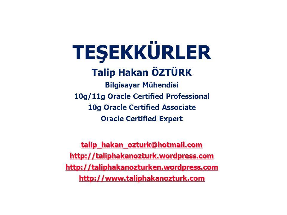 TEŞEKKÜRLER Talip Hakan ÖZTÜRK Bilgisayar Mühendisi 10g/11g Oracle Certified Professional 10g Oracle Certified Associate Oracle Certified Expert talip