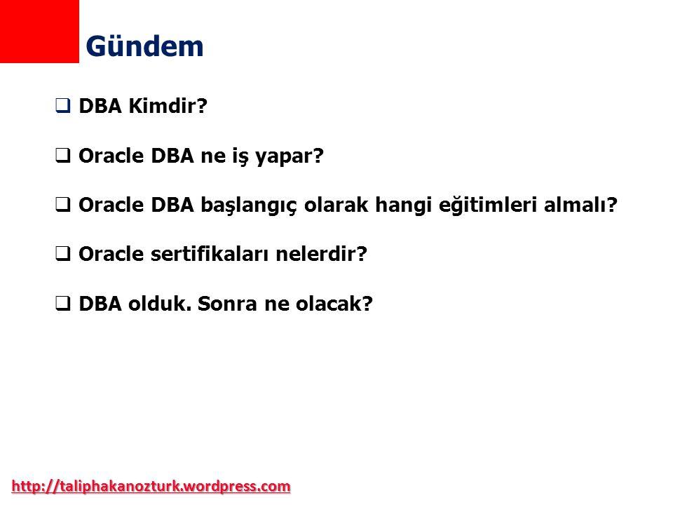  DBA Kimdir?  Oracle DBA ne iş yapar?  Oracle DBA başlangıç olarak hangi eğitimleri almalı?  Oracle sertifikaları nelerdir?  DBA olduk. Sonra ne