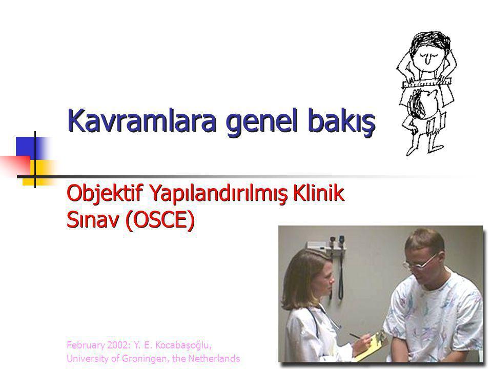 Objektif Yapılandırılmış Klinik Sınav (OSCE) February 2002: Y. E. Kocabaşoğlu, University of Groningen, the Netherlands