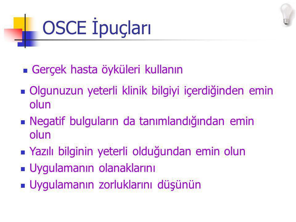 OSCE İpuçları Gerçek hasta öyküleri kullanın Olgunuzun yeterli klinik bilgiyi içerdiğinden emin olun Negatif bulguların da tanımlandığından emin olun Yazılı bilginin yeterli olduğundan emin olun Uygulamanın olanaklarını Uygulamanın zorluklarını düşünün