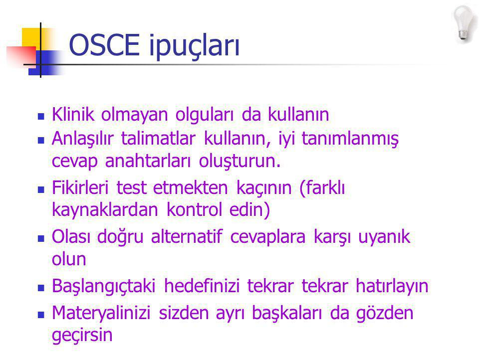 OSCE ipuçları Klinik olmayan olguları da kullanın Anlaşılır talimatlar kullanın, iyi tanımlanmış cevap anahtarları oluşturun.