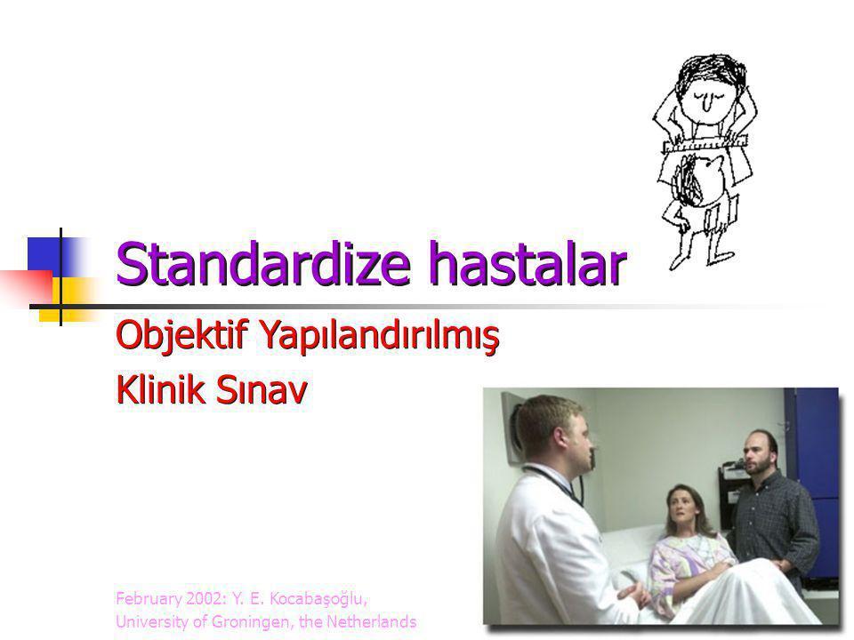 Standardize hastalar Objektif Yapılandırılmış Klinik Sınav Objektif Yapılandırılmış Klinik Sınav February 2002: Y. E. Kocabaşoğlu, University of Groni