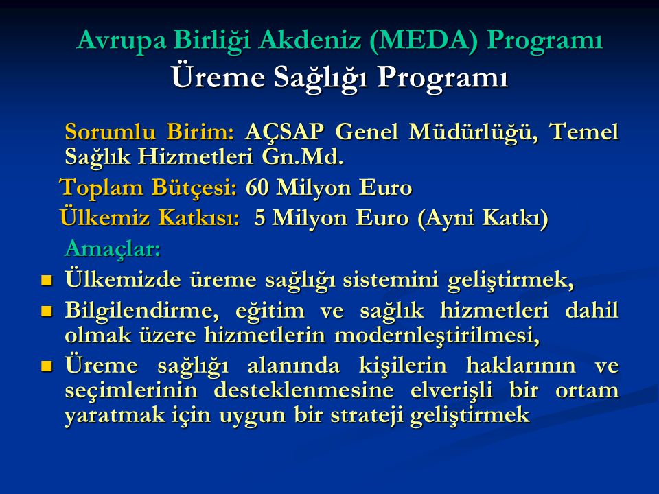 Avrupa Birliği Akdeniz (MEDA) Programı Üreme Sağlığı Programı Sorumlu Birim: AÇSAP Genel Müdürlüğü, Temel Sağlık Hizmetleri Gn.Md.
