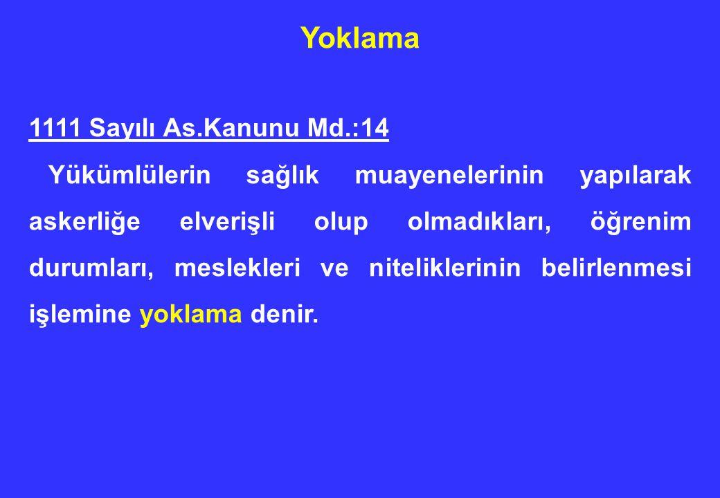 Yoklama Yükümlülerin sağlık muayeneleri Türk Silahlı Kuvvetleri Sağlık Yeteneği Yönetmeliğinde belirtilen usul ve esaslara göre yapılır.