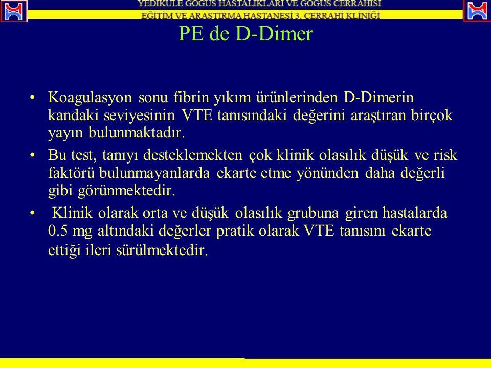 PE de D-Dimer Koagulasyon sonu fibrin yıkım ürünlerinden D-Dimerin kandaki seviyesinin VTE tanısındaki değerini araştıran birçok yayın bulunmaktadır.