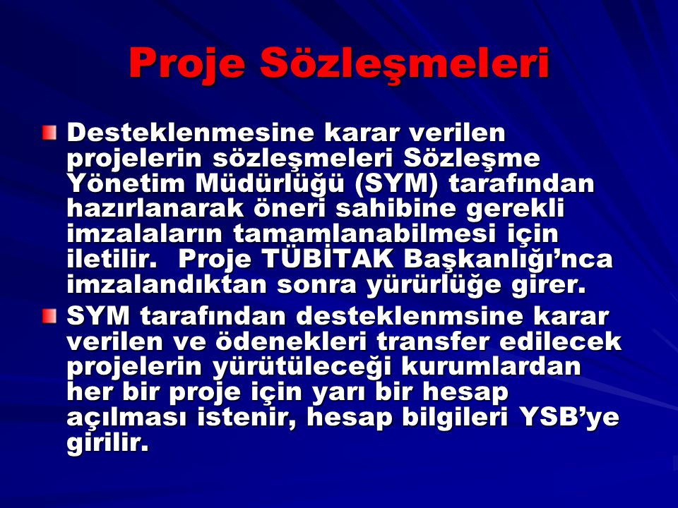 Proje Sözleşmeleri Desteklenmesine karar verilen projelerin sözleşmeleri Sözleşme Yönetim Müdürlüğü (SYM) tarafından hazırlanarak öneri sahibine gerek