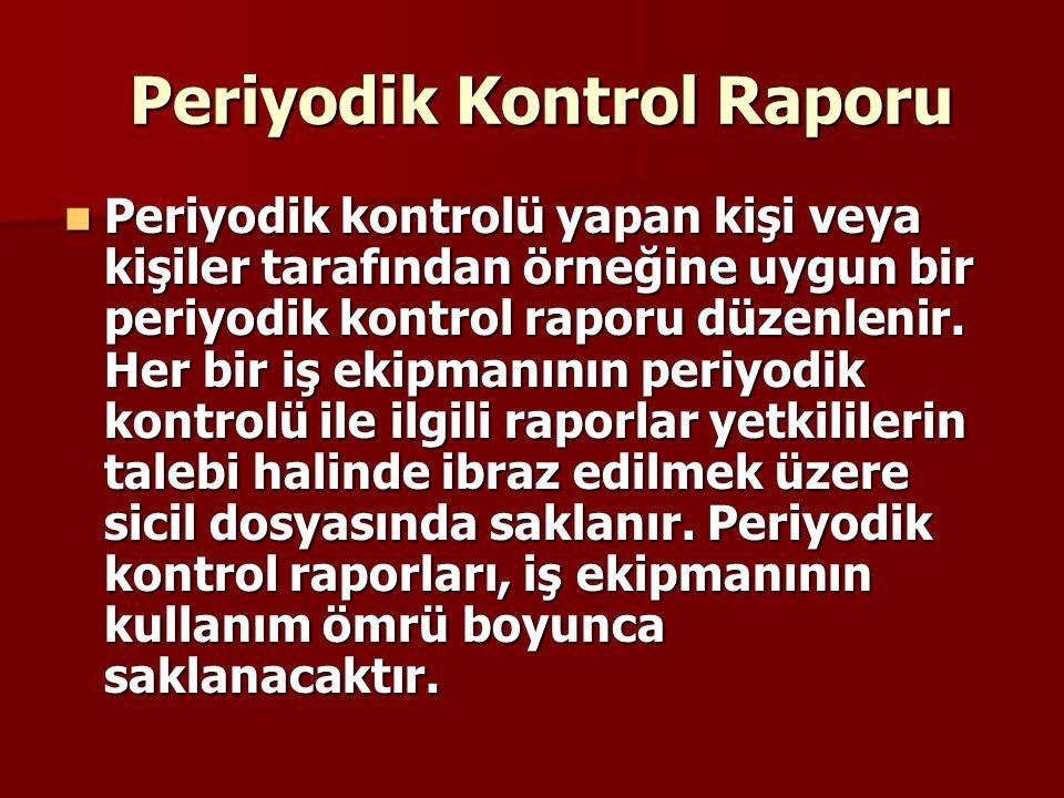 Periyodik Kontrol Raporu Periyodik Kontrol Raporu Periyodik kontrolü yapan kişi veya kişiler tarafından örneğine uygun bir periyodik kontrol raporu düzenlenir.