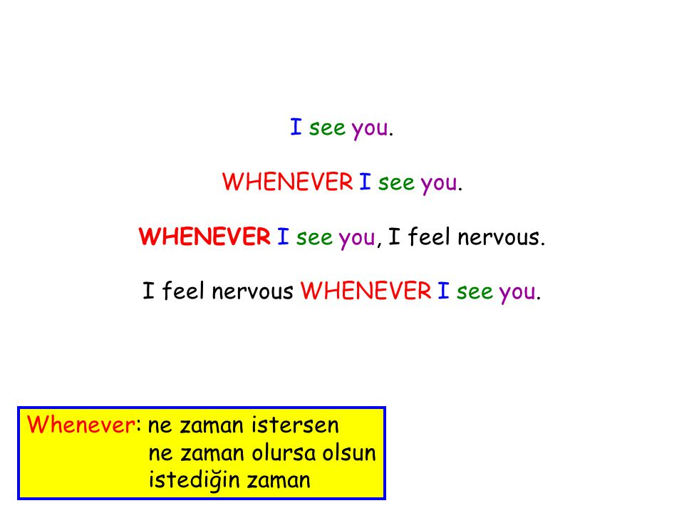 I see you. WHENEVER I see you. WHENEVER I see you, I feel nervous.