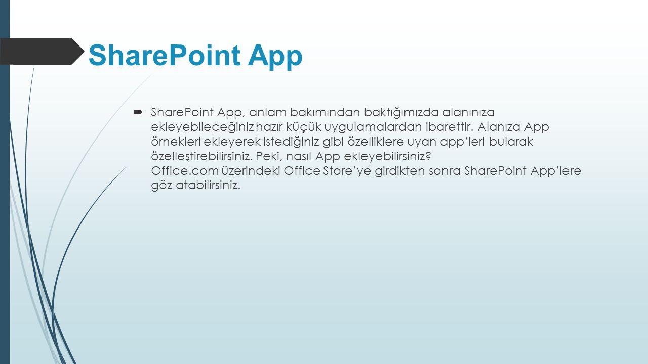 SharePoint App  SharePoint App, anlam bakımından baktığımızda alanınıza ekleyebileceğiniz hazır küçük uygulamalardan ibarettir. Alanıza App örnekleri