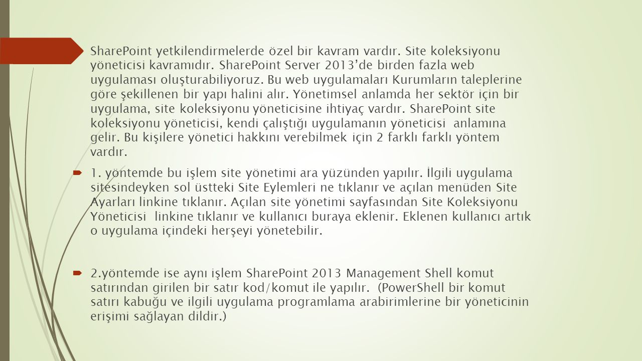  SharePoint yetkilendirmelerde özel bir kavram vardır. Site koleksiyonu yöneticisi kavramıdır. SharePoint Server 2013'de birden fazla web uygulaması