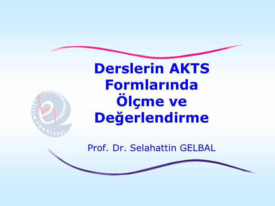 Derslerin AKTS Formlarında Ölçme ve Değerlendirme Prof. Dr. Selahattin GELBAL