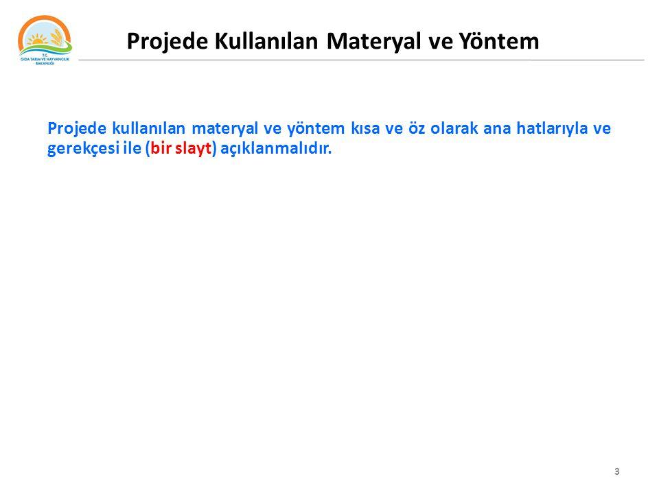 3 Projede Kullanılan Materyal ve Yöntem Projede kullanılan materyal ve yöntem kısa ve öz olarak ana hatlarıyla ve gerekçesi ile (bir slayt) açıklanmalıdır.